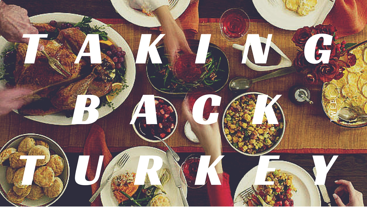 This year, I'm taking back Thanksgiving, y'all.